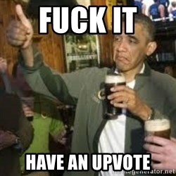 obama beer - FUCK IT  Have an upvote