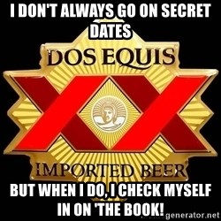 Dos Equis - I don't always go on secret dates But when I do, I check myself in on 'the book!