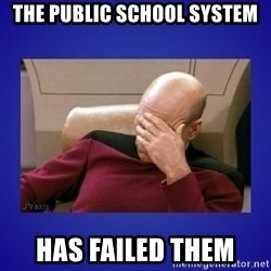 Picard facepalm  - The public school system Has failed them