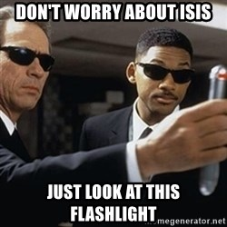 men in black - don't worry about isis just look at this flashlight