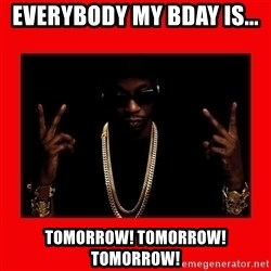 2 chainz valentine - Everybody my bday is... TOMORROW! TOMORROW! TOMORROW!
