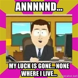 annd its gone - annnnnd... my luck is gone... none where I live...