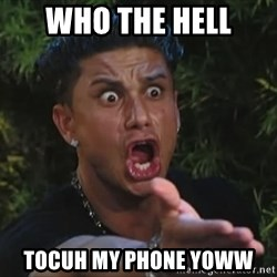 Flippinpauly - who the hell tocuh my phone yoww