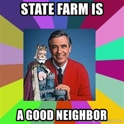 mr rogers  - state farm is a good neighbor