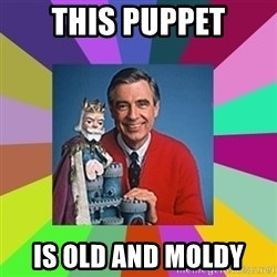 mr rogers  - this puppet is old and moldy
