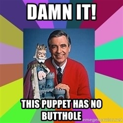 mr rogers  - damn it! this puppet has no butthole