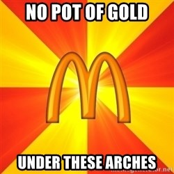 Maccas Meme - no pot of gold under these arches