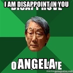 High Expectation Asian Father - I am disappoint in you Angela