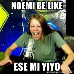 Unfunny/Uninformed Podcast Girl - noemi be like  ese mi yiyo