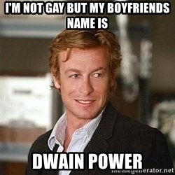 TipicalPatrickJane - I'm not gay but my boyfriends name is Dwain power