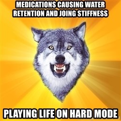 Courage Wolf - medications causing water retention and joing stiffness playing life on hard mode