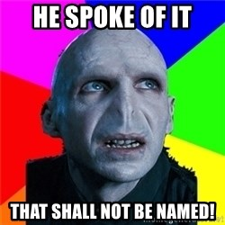 Poor Planning Voldemort - He spoke of it that shall not be Named!