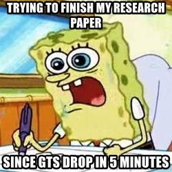 Spongebob What I Learned In Boating School Is - Trying to finish my research paper Since GTs drop in 5 minutes