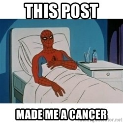 SpiderMan Cancer - This Post Made Me a Cancer