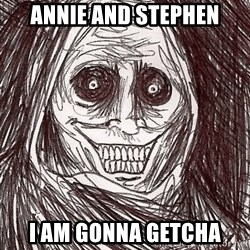 Boogeyman - Annie and Stephen I am gonna getcha