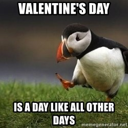 Unpopular puffin - Valentine's Day Is a day like all other days