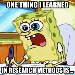 Spongebob What I Learned In Boating School Is - One thing I learned  in research methods is...