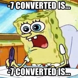 Spongebob What I Learned In Boating School Is - -7 converted is... -7 converted is...
