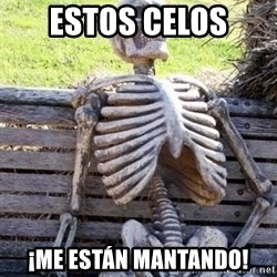 Waiting Skeleton - Estos CELOS ¡Me están MANTANDO!