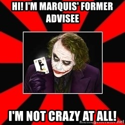 Typical Joker - Hi! I'm Marquis' former Advisee I'm not crazy at All!
