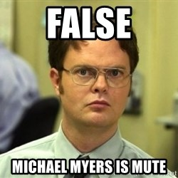 False Dwight - False Michael Myers is mute