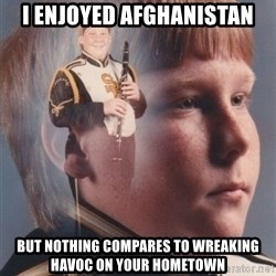 PTSD Clarinet Boy - i enjoyed afghanistan but nothing compares to wreaking havoc on your hometown