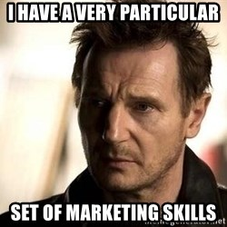Liam Neeson meme - I have a very particular set of marketing skills