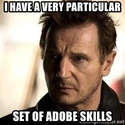 Liam Neeson meme - I have a very particular set of adobe skills