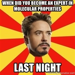 Leave it to Iron Man - WHEN DID YOU BECOME AN EXPERT IN MOLECULAR PROPERTIES LAST NIGHT