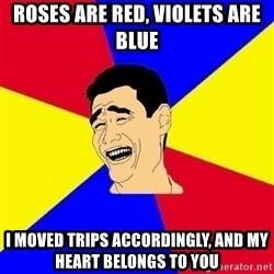 journalist - Roses are red, violets are blue I moved trips accordingly, and my heart belongs to you