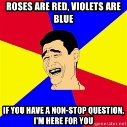 journalist - Roses are red, violets are blue If you have a non-stop question, I'm here for you