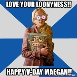"Luna ""Loony"" Lovegood - Love your Loonyness!!  Happy V-Day Maegan!!"