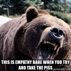 Bear week -  this is empathy bare when you try and take the piss
