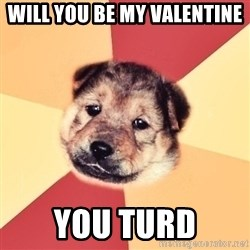 Typical Puppy - Will you be my valentine You turd
