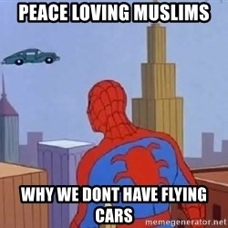 Spiderman Flying Car - peace loving muslims why we dont have flying cars