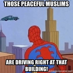 Spiderman Flying Car - Those peaceful muslims are driving right at that building!