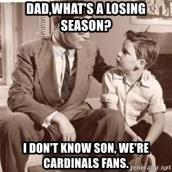 Racist Father - Dad,What's A Losing Season? I Don't know son, We're Cardinals Fans.