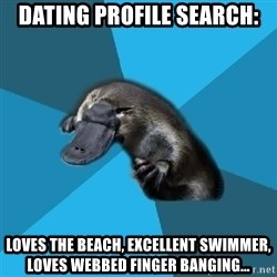 Podfic Platypus - Dating profile search: Loves the beach, excellent swimmer, loves webbed finger banging...