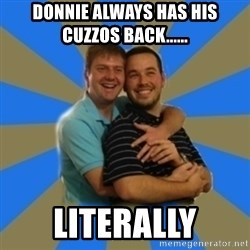 Stanimal - Donnie always has his cuzzos back...... literally