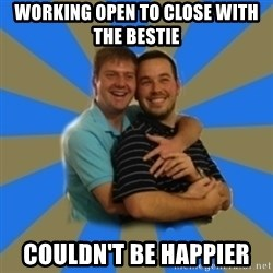 Stanimal - working open to close with the bestie couldn't be happier