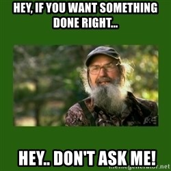 Si Robertson - Hey, if you want something done right...  Hey.. Don't ask me!