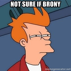 Futurama Fry - not sure if brony