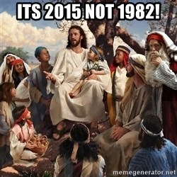 storytime jesus - Its 2015 not 1982!