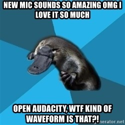 Podfic Platypus - new mic sounds so amazing omg i love it so much open audacity, wtf kind of waveform is that?!