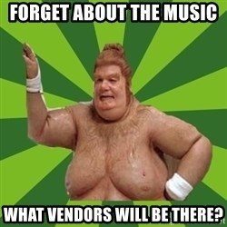 Fat Bastard - FORGET ABOUT THE MUSIC  WHAT VENDORS WILL BE THERE?