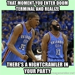 durant harden - THAT MOMENT YOU ENTER DOOM TERMINAL AND REALIZE THERE'S A NIGHTCRAWLER IN YOUR PARTY