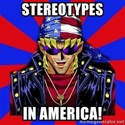 bandit keith - stereotypes in america!