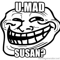 You Mad - U mad Susan?