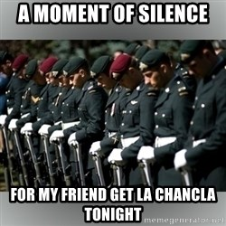 Moment Of Silence - A Moment of Silence  For my friend get La chancla tonight