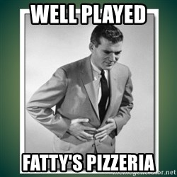 well played - WELL PLAYED  FATTY'S PIZZERIA